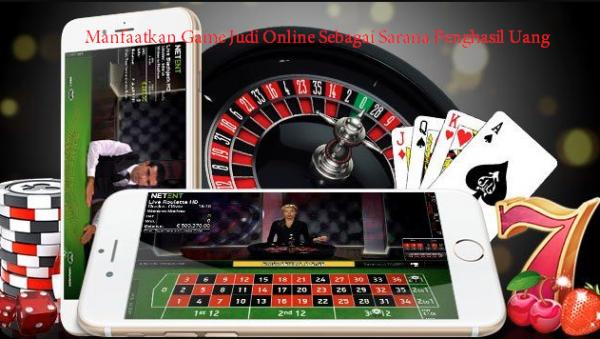 Manfaatkan Game Judi Online Sebagai Sarana Penghasil Uang