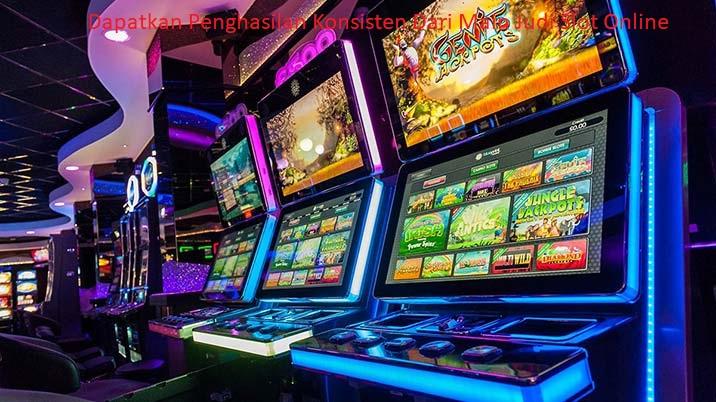 Dapatkan Penghasilan Konsisten Dari Main Judi Slot Online