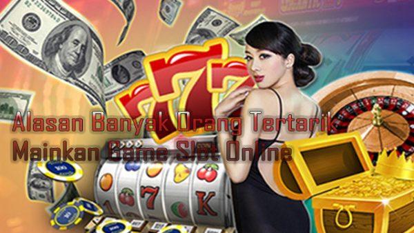 Alasan Banyak Orang Tertarik Mainkan Game Slot Online