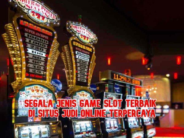 Jenis Game Slot Terbaik Di Situs Slot Online Terpercaya